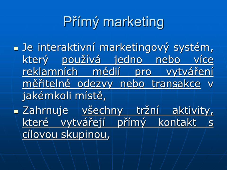 Přímý marketing Je interaktivní marketingový systém, který používá jedno nebo více reklamních médií pro vytváření měřitelné odezvy nebo transakce v ja