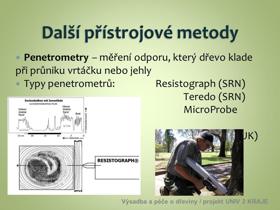 Penetrometry – měření odporu, který dřevo klade při průniku vrtáčku nebo jehly Typy penetrometrů: Resistograph (SRN) Teredo (SRN) MicroProbe (USA) Sib