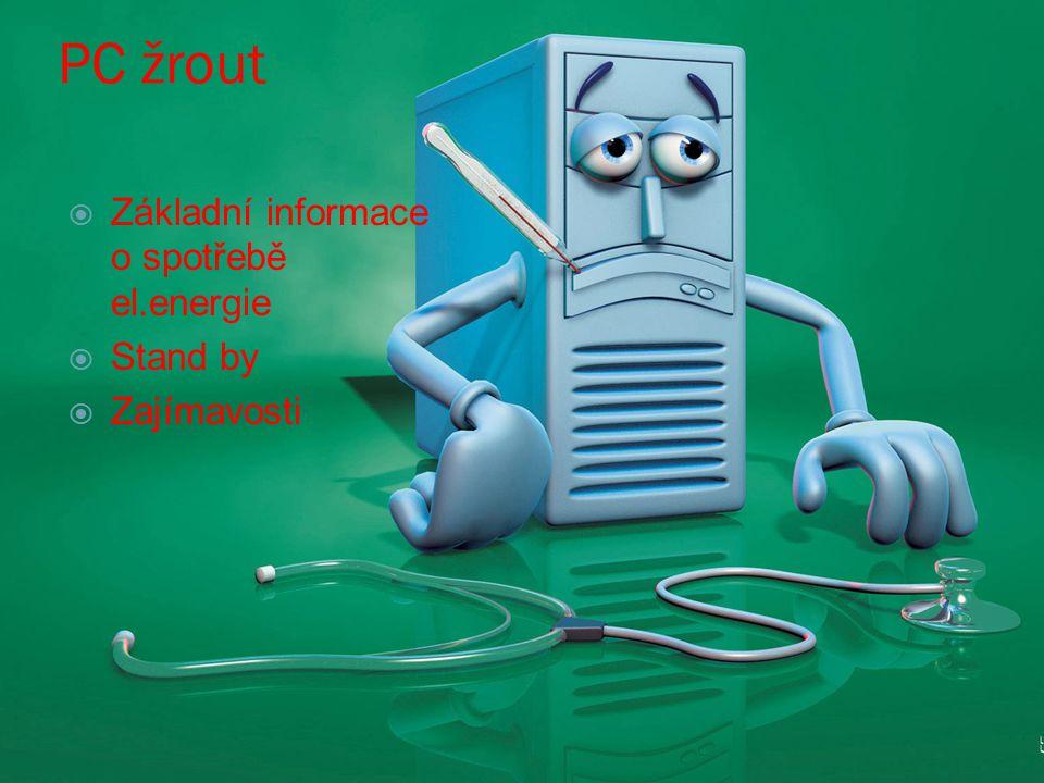 PC žrout  Základní informace o spotřebě el.energie  Stand by  Zajímavosti