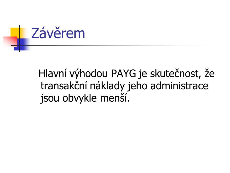Závěrem Hlavní výhodou PAYG je skutečnost, že transakční náklady jeho administrace jsou obvykle menší.
