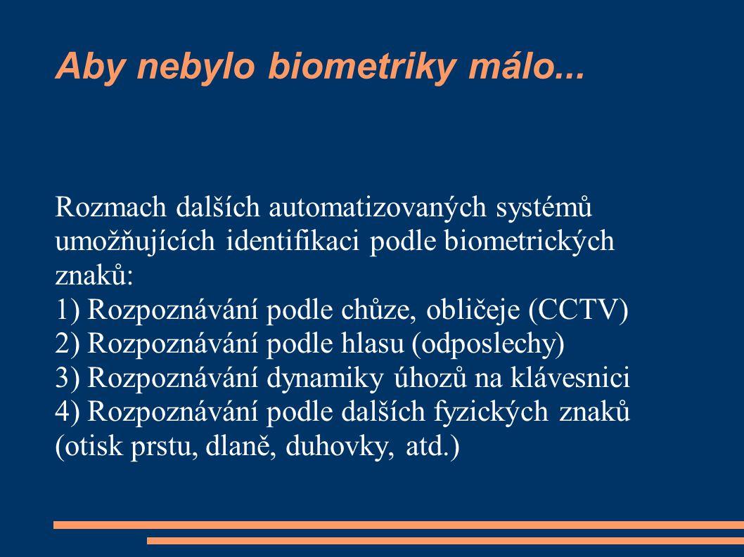 Aby nebylo biometriky málo... Rozmach dalších automatizovaných systémů umožňujících identifikaci podle biometrických znaků: 1) Rozpoznávání podle chůz