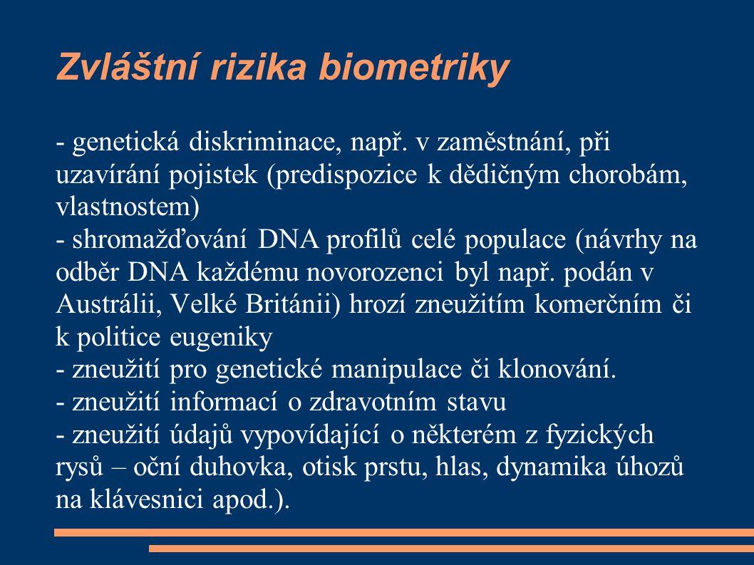 Zvláštní rizika biometriky - genetická diskriminace, např. v zaměstnání, při uzavírání pojistek (predispozice k dědičným chorobám, vlastnostem) - shro