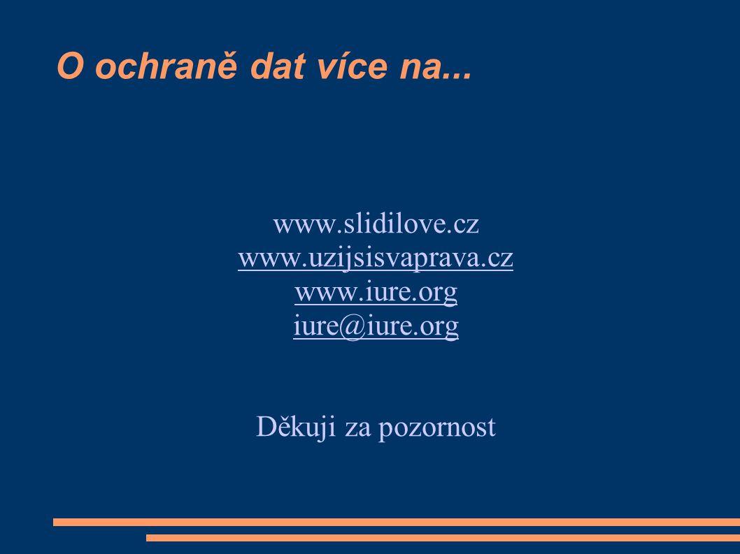 O ochraně dat více na... www.slidilove.cz www.uzijsisvaprava.cz www.iure.org iure@iure.org Děkuji za pozornost