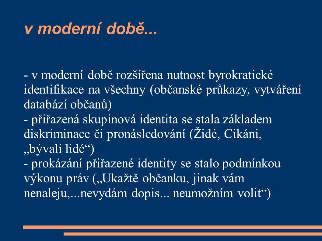 v moderní době... - v moderní době rozšířena nutnost byrokratické identifikace na všechny (občanské průkazy, vytváření databází občanů) - přiřazená sk