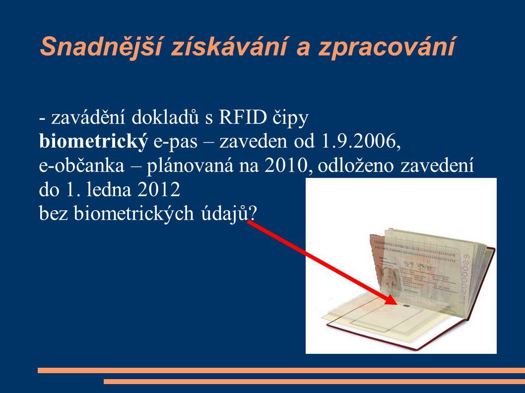 Snadnější získávání a zpracování - zavádění dokladů s RFID čipy biometrický e-pas – zaveden od 1.9.2006, e-občanka – plánovaná na 2010, odloženo zavedení do 1.