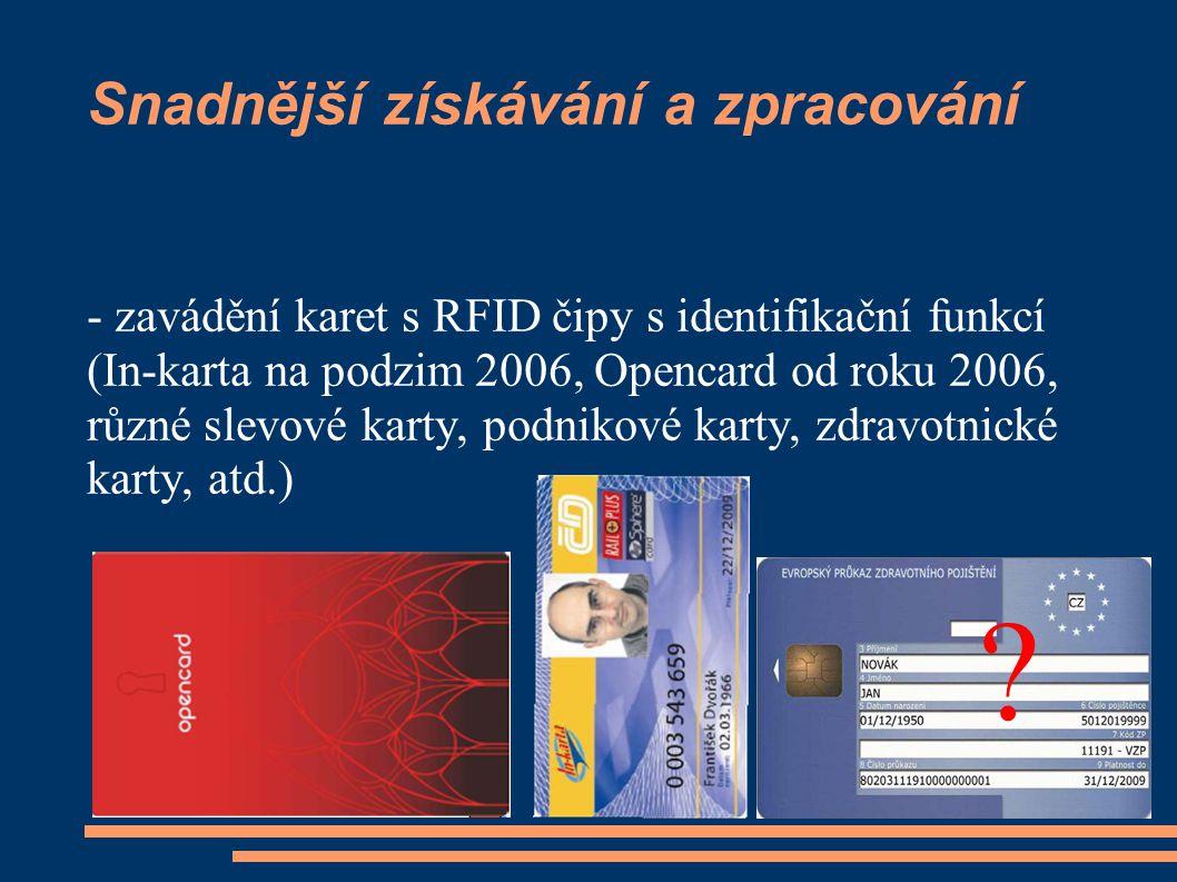 Snadnější získávání a zpracování - zavádění karet s RFID čipy s identifikační funkcí (In-karta na podzim 2006, Opencard od roku 2006, různé slevové karty, podnikové karty, zdravotnické karty, atd.)
