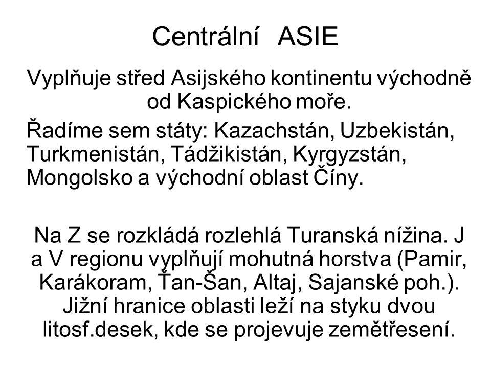Centrální ASIE Vyplňuje střed Asijského kontinentu východně od Kaspického moře.