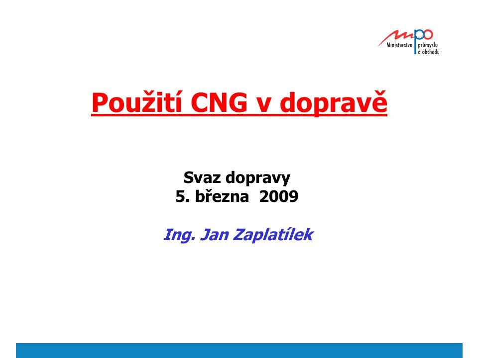 Použití CNG v dopravě Svaz dopravy 5. března 2009 Ing. Jan Zaplatílek