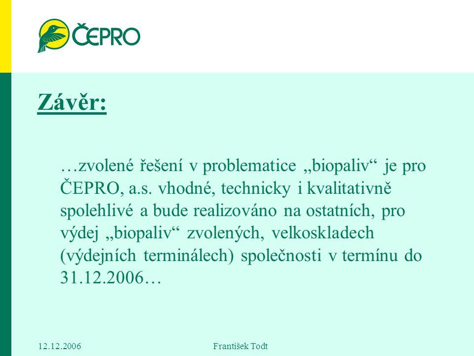 """12.12.2006 František Todt Závěr: …zvolené řešení v problematice """"biopaliv"""" je pro ČEPRO, a.s. vhodné, technicky i kvalitativně spolehlivé a bude reali"""