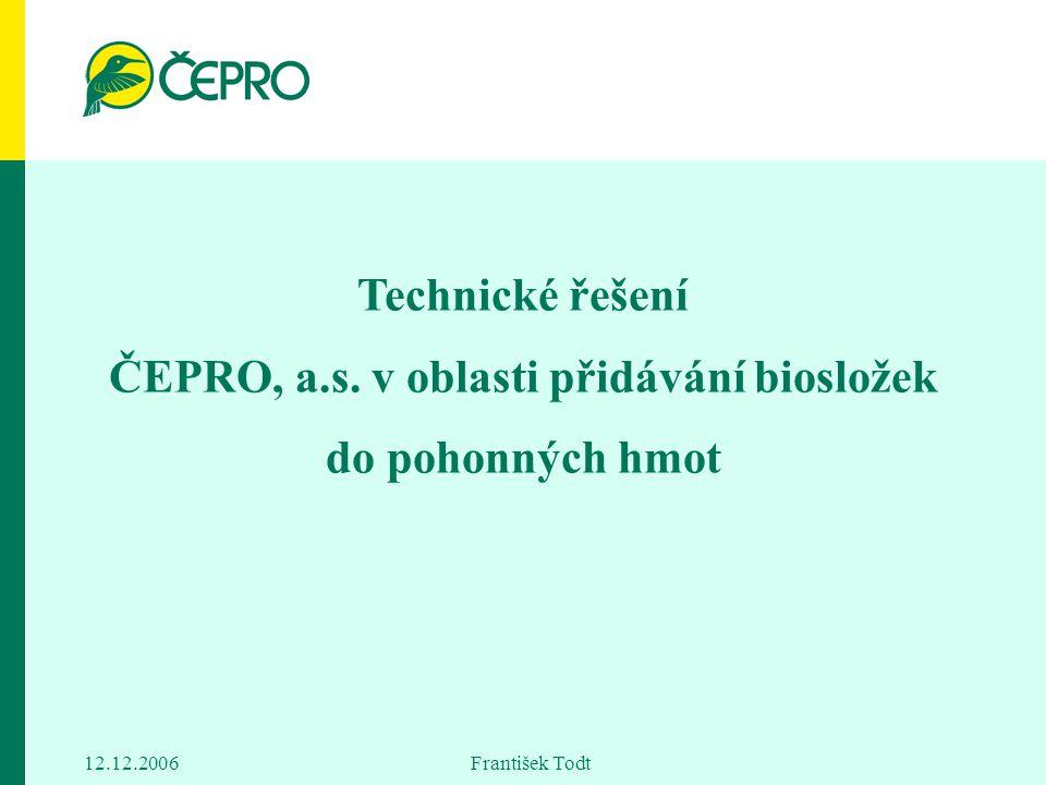 12.12.2006 František Todt Technické řešení ČEPRO, a.s. v oblasti přidávání biosložek do pohonných hmot