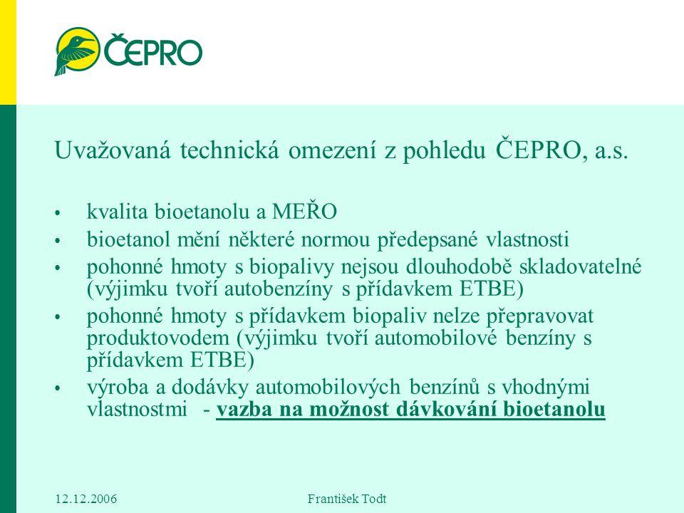 12.12.2006 František Todt Uvažovaná technická omezení z pohledu ČEPRO, a.s. kvalita bioetanolu a MEŘO bioetanol mění některé normou předepsané vlastno