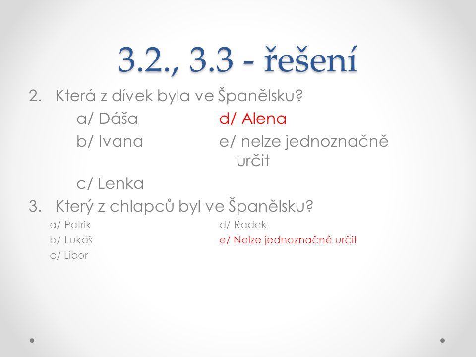 3.2., 3.3 - řešení 2.Která z dívek byla ve Španělsku? a/ Dášad/ Alena b/ Ivanae/ nelze jednoznačně určit c/ Lenka 3.Který z chlapců byl ve Španělsku?