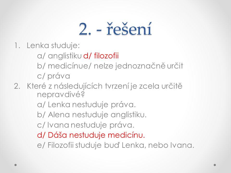 2. - řešení 1. Lenka studuje: a/ anglistikud/ filozofii b/ medicínue/ nelze jednoznačně určit c/ práva 2.Které z následujících tvrzení je zcela určitě