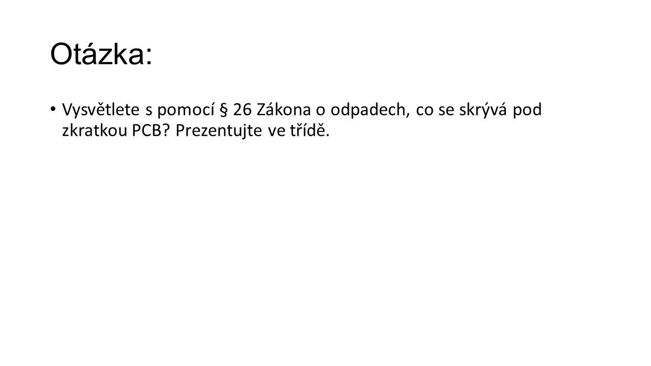 Otázka: Vysvětlete s pomocí § 26 Zákona o odpadech, co se skrývá pod zkratkou PCB.