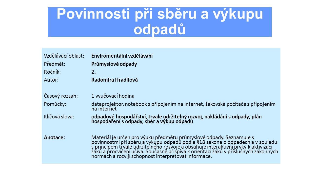 Povinnosti při sběru a výkupu odpadů Vzdělávací oblast:Enviromentální vzdělávání Předmět:Průmyslové odpady Ročník:2.