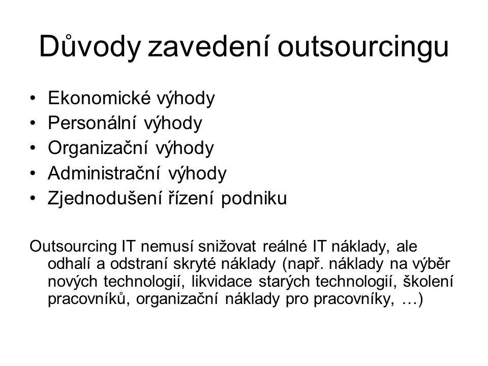 Důvody zavedení outsourcingu Ekonomické výhody Personální výhody Organizační výhody Administrační výhody Zjednodušení řízení podniku Outsourcing IT ne