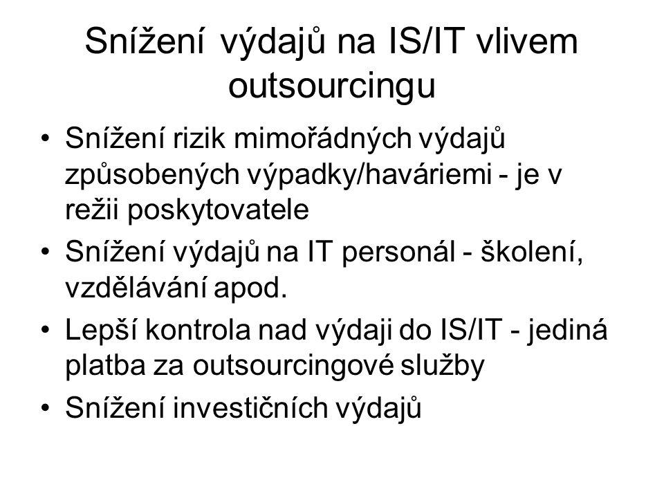 Snížení výdajů na IS/IT vlivem outsourcingu Snížení rizik mimořádných výdajů způsobených výpadky/haváriemi - je v režii poskytovatele Snížení výdajů n