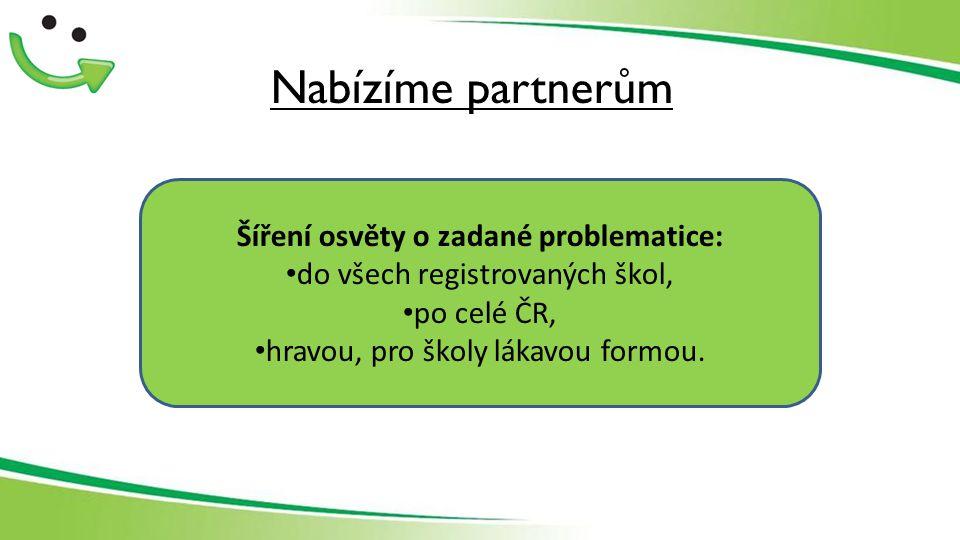 Nabízíme partnerům Šíření osvěty o zadané problematice: do všech registrovaných škol, po celé ČR, hravou, pro školy lákavou formou.