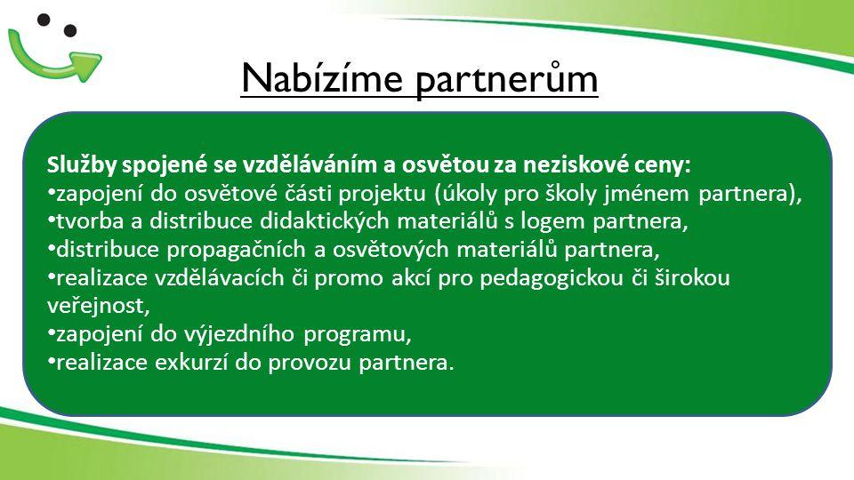 Nabízíme partnerům Služby spojené se vzděláváním a osvětou za neziskové ceny: zapojení do osvětové části projektu (úkoly pro školy jménem partnera), tvorba a distribuce didaktických materiálů s logem partnera, distribuce propagačních a osvětových materiálů partnera, realizace vzdělávacích či promo akcí pro pedagogickou či širokou veřejnost, zapojení do výjezdního programu, realizace exkurzí do provozu partnera.