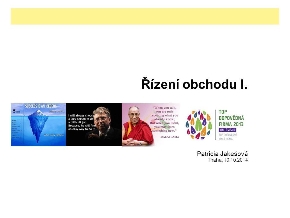 Řízení obchodu I. Patricia Jakešová Praha, 10.10.2014