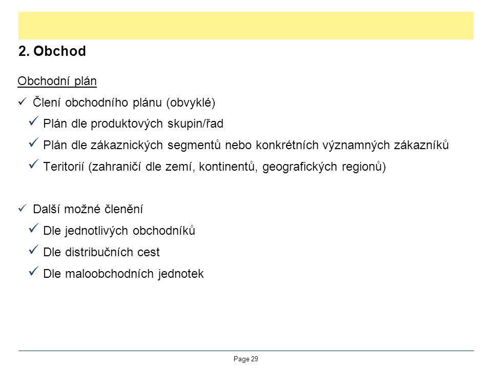 2. Obchod Obchodní plán Člení obchodního plánu (obvyklé) Plán dle produktových skupin/řad Plán dle zákaznických segmentů nebo konkrétních významných z