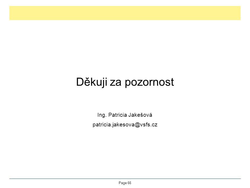 Děkuji za pozornost Ing. Patricia Jakešová patricia.jakesova@vsfs.cz Page 66