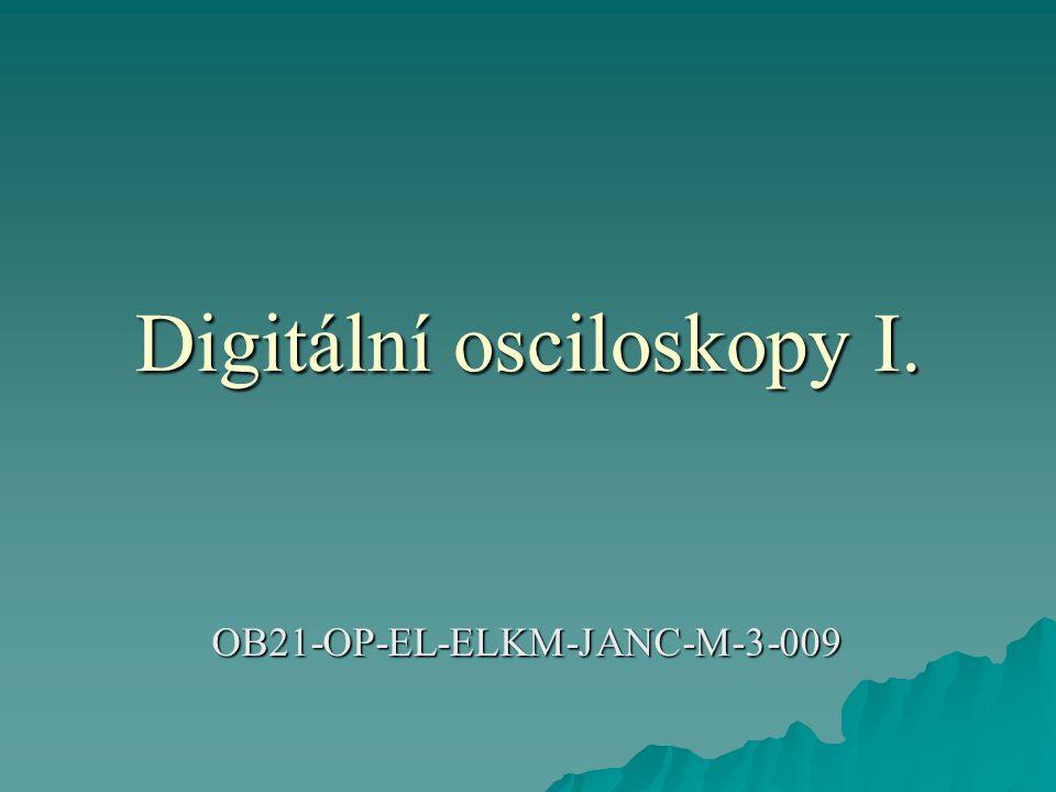 Digitální osciloskopy  Číslicové (digitální) osciloskopy poskytují proti analogovým přístrojům některé výhody.