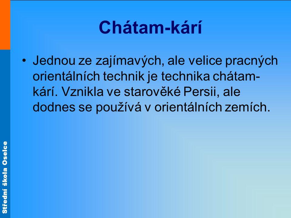 Střední škola Oselce Chátam-kárí Jednou ze zajímavých, ale velice pracných orientálních technik je technika chátam- kárí.