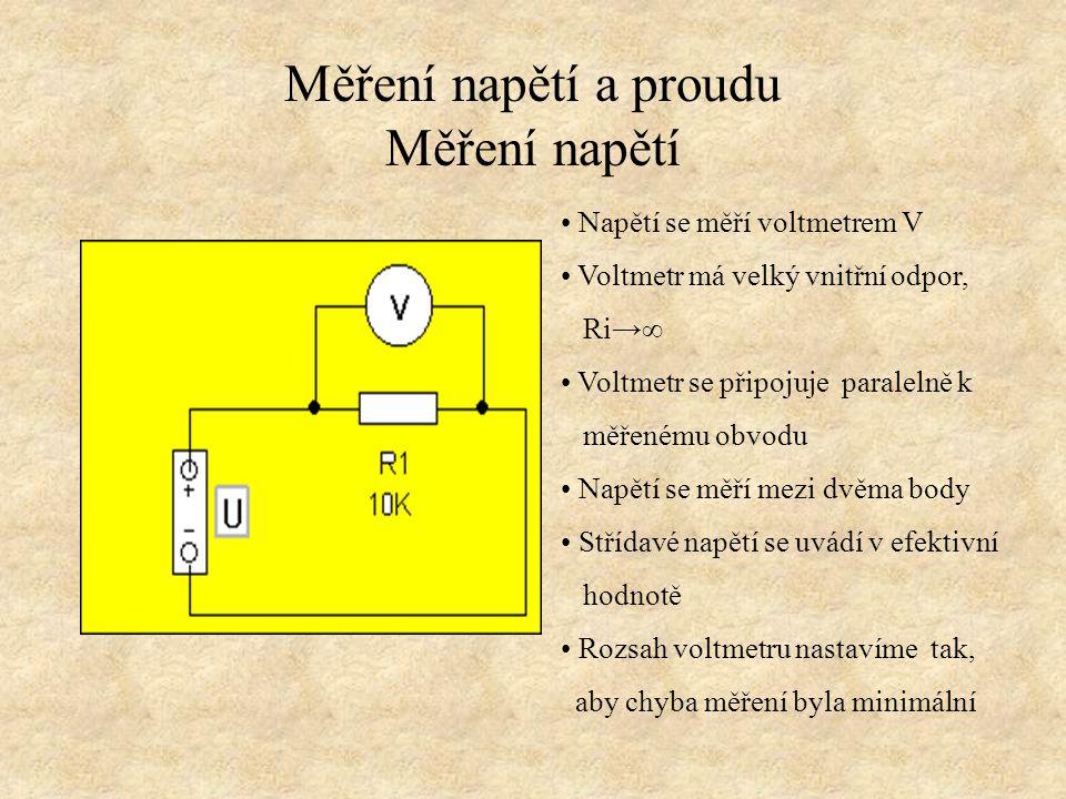Měření napětí a proudu Měření napětí Napětí se měří voltmetrem V Voltmetr má velký vnitřní odpor, Ri→∞ Voltmetr se připojuje paralelně k měřenému obvo