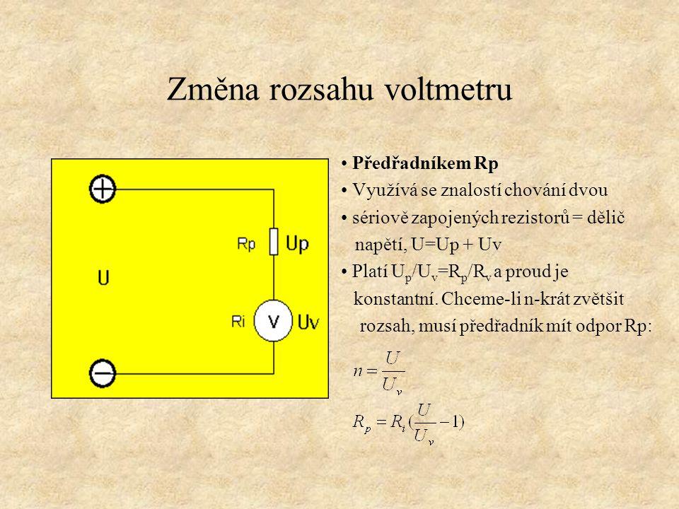Změna rozsahu voltmetru Předřadníkem Rp Využívá se znalostí chování dvou sériově zapojených rezistorů = dělič napětí, U=Up + Uv Platí U p /U v =R p /R