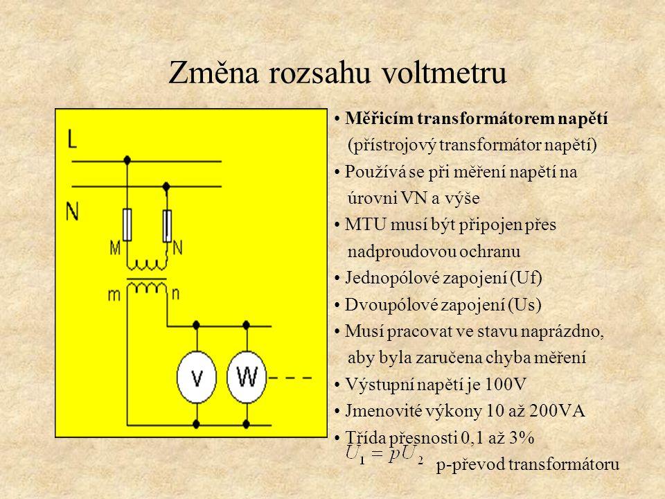 Změna rozsahu voltmetru Měřicím transformátorem napětí (přístrojový transformátor napětí) Používá se při měření napětí na úrovni VN a výše MTU musí bý