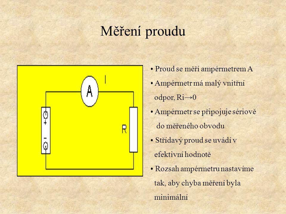 Měření proudu Proud se měří ampérmetrem A Ampérmetr má malý vnitřní odpor, Ri→0 Ampérmetr se připojuje sériově do měřeného obvodu Střídavý proud se uv