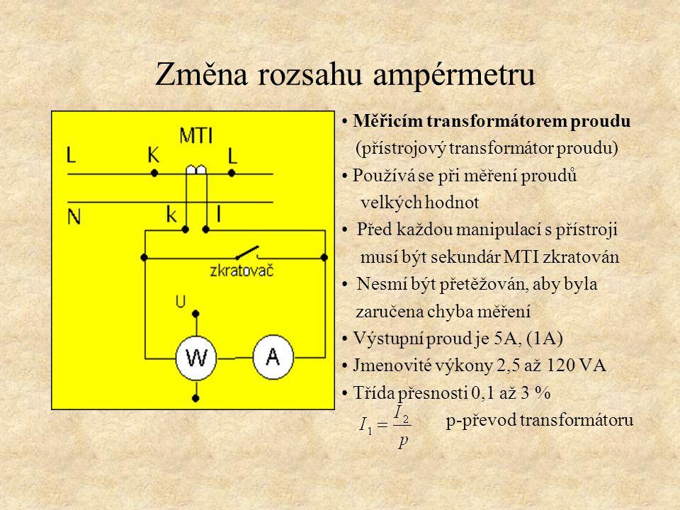 Změna rozsahu ampérmetru Měřicím transformátorem proudu (přístrojový transformátor proudu) Používá se při měření proudů velkých hodnot Před každou man