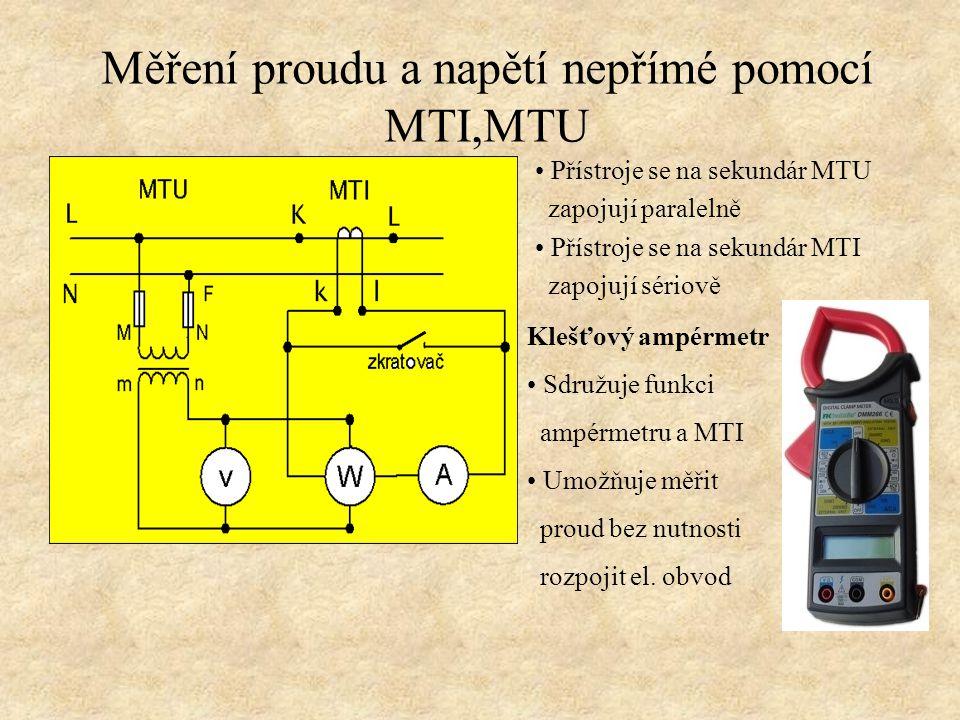 Měření proudu a napětí nepřímé pomocí MTI,MTU Přístroje se na sekundár MTU zapojují paralelně Přístroje se na sekundár MTI zapojují sériově Klešťový a