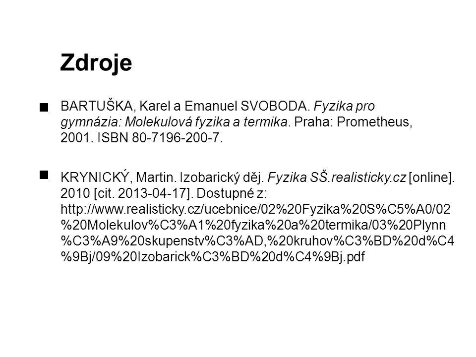 Zdroje BARTUŠKA, Karel a Emanuel SVOBODA. Fyzika pro gymnázia: Molekulová fyzika a termika. Praha: Prometheus, 2001. ISBN 80-7196-200-7. KRYNICKÝ, Mar