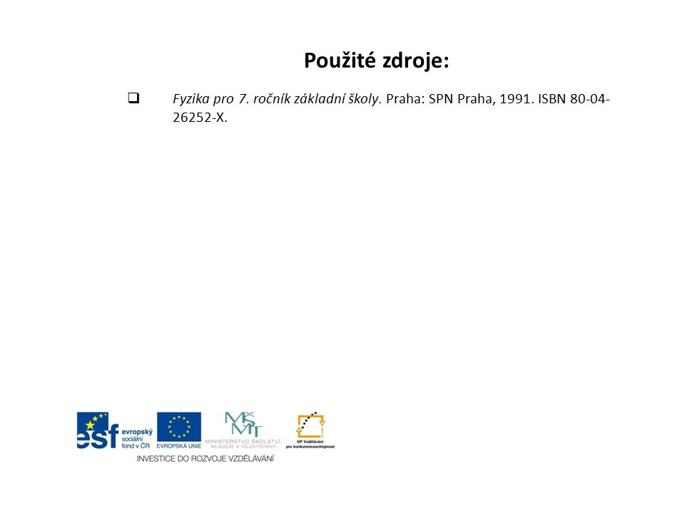 Použité zdroje:  Fyzika pro 7. ročník základní školy. Praha: SPN Praha, 1991. ISBN 80-04- 26252-X.