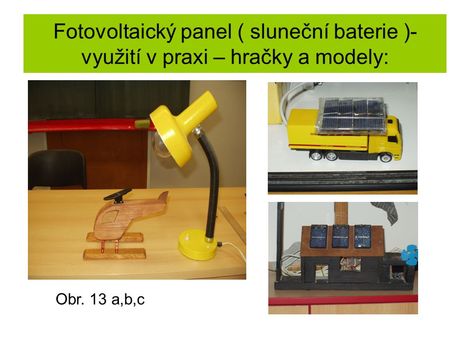 Fotovoltaický panel ( sluneční baterie )- využití v praxi – hračky a modely: Obr. 13 a,b,c