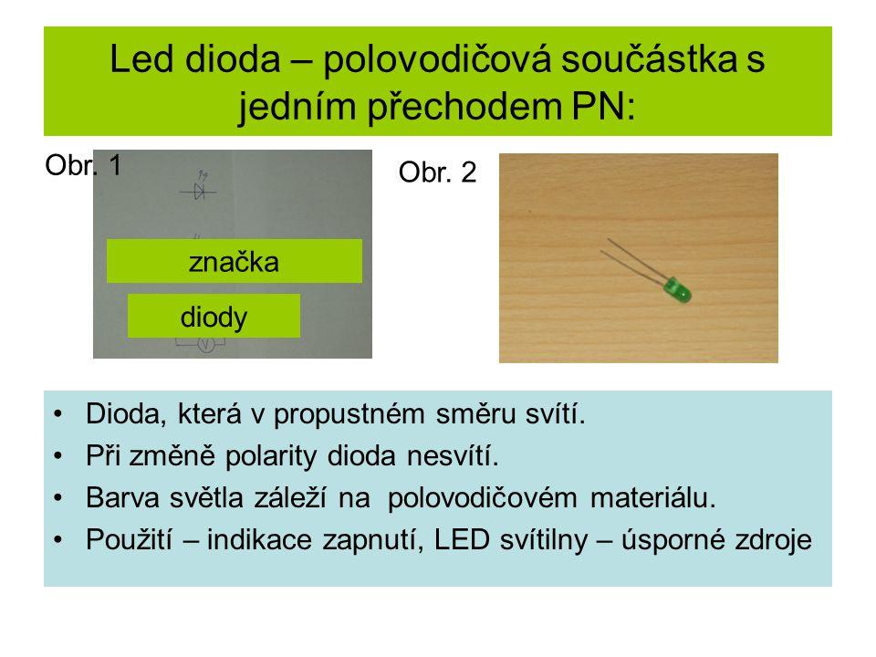 Led dioda – polovodičová součástka s jedním přechodem PN: Dioda, která v propustném směru svítí.