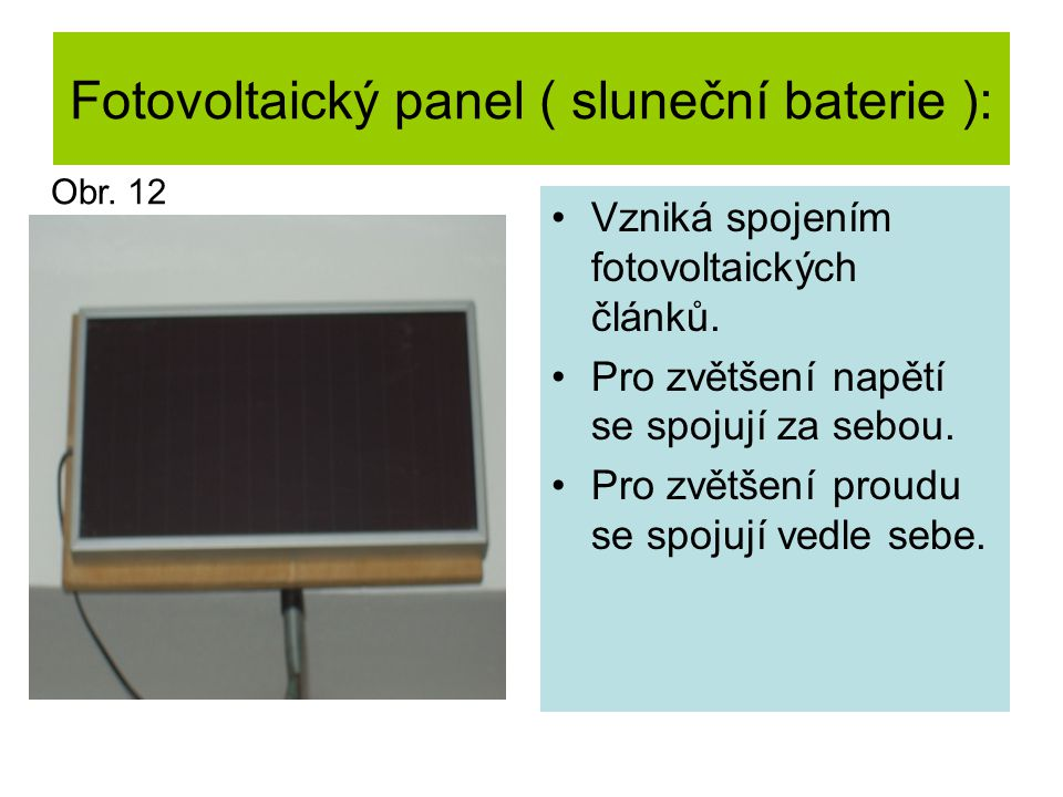 Fotovoltaický panel ( sluneční baterie ): Vzniká spojením fotovoltaických článků.