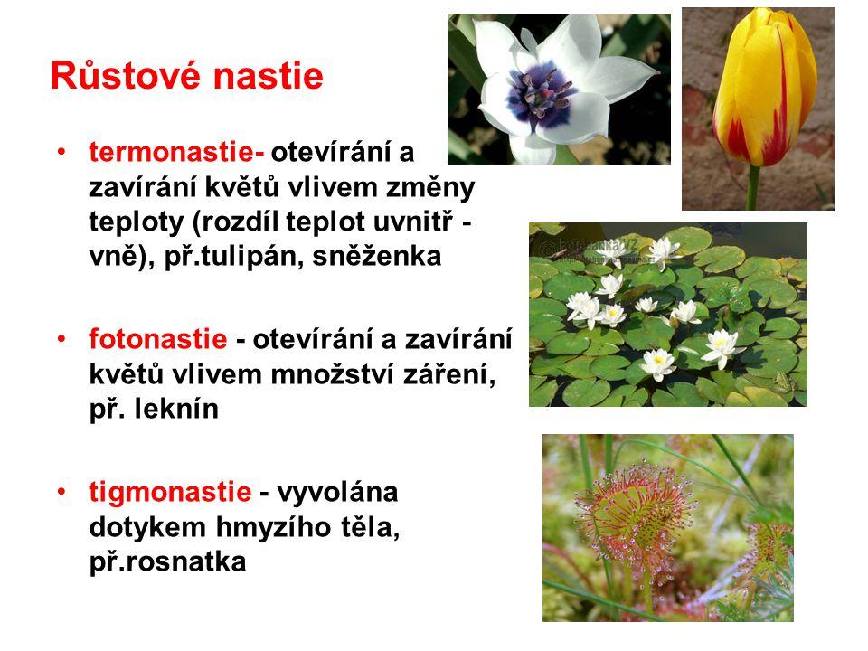 termonastie- otevírání a zavírání květů vlivem změny teploty (rozdíl teplot uvnitř - vně), př.tulipán, sněženka fotonastie - otevírání a zavírání květ