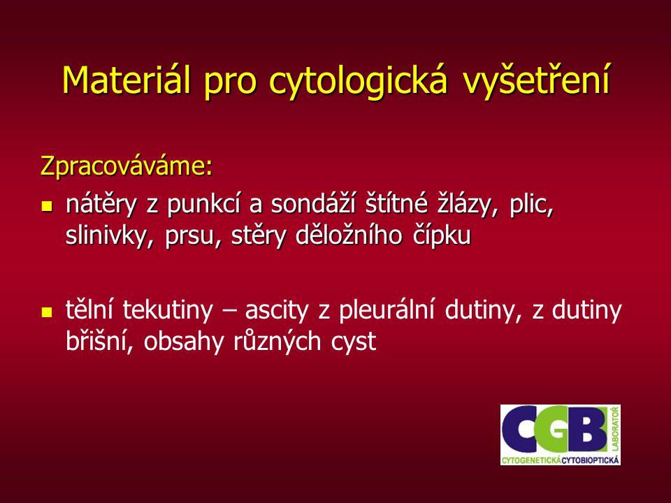 Materiál pro cytologická vyšetření Zpracováváme: nátěry z punkcí a sondáží štítné žlázy, plic, slinivky, prsu, stěry děložního čípku nátěry z punkcí a