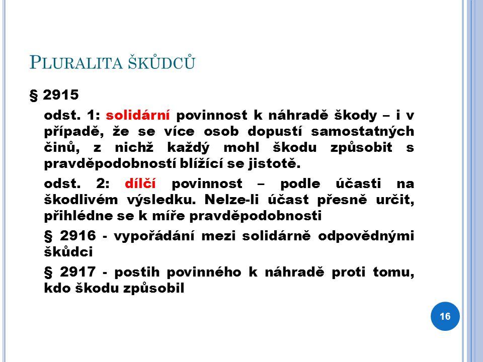 P LURALITA ŠKŮDCŮ § 2915 odst. 1: solidární povinnost k náhradě škody – i v případě, že se více osob dopustí samostatných činů, z nichž každý mohl ško