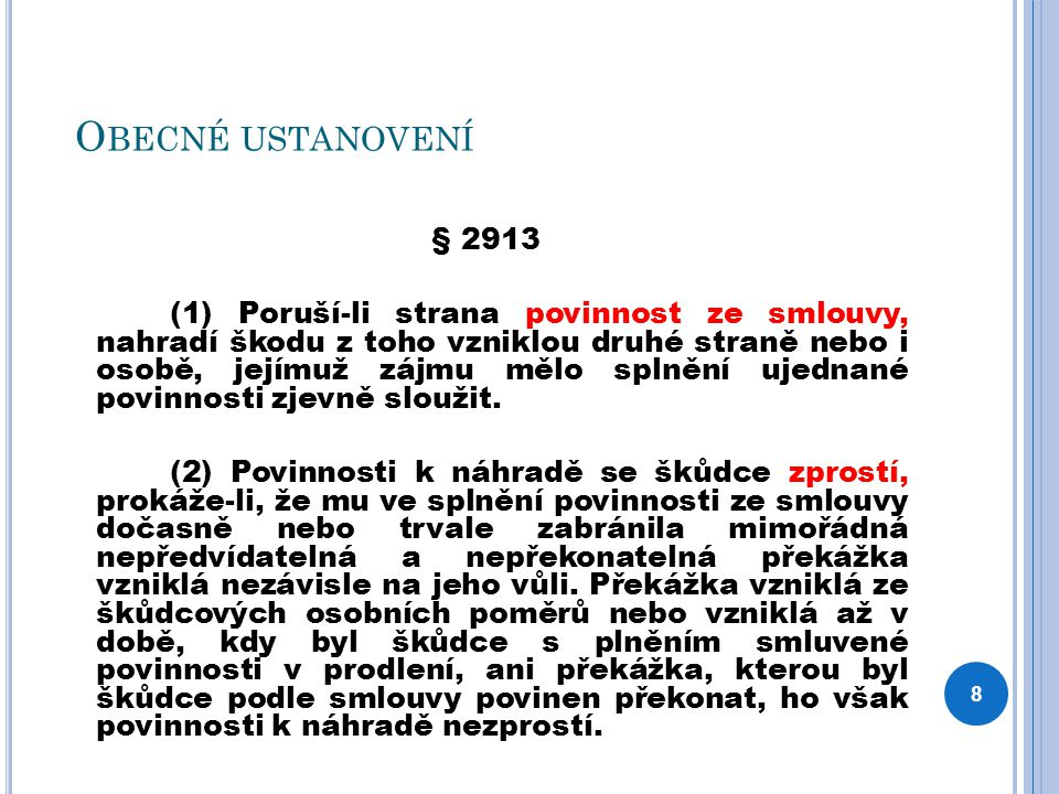 O BECNÉ USTANOVENÍ § 2913 (1) Poruší-li strana povinnost ze smlouvy, nahradí škodu z toho vzniklou druhé straně nebo i osobě, jejímuž zájmu mělo splně