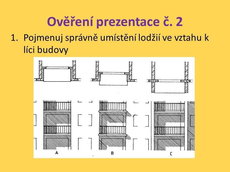Ověření prezentace č. 2 1.Pojmenuj správně umístění lodžií ve vztahu k líci budovy