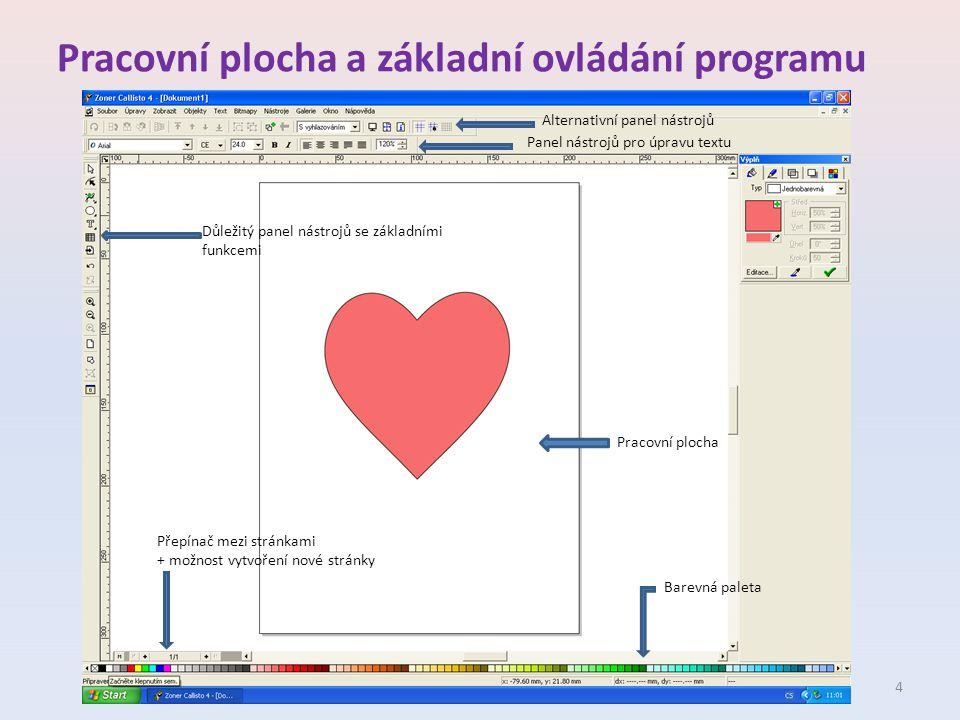 Pracovní plocha a základní ovládání programu Alternativní panel nástrojů Panel nástrojů pro úpravu textu Důležitý panel nástrojů se základními funkcemi Přepínač mezi stránkami + možnost vytvoření nové stránky Barevná paleta Pracovní plocha 4