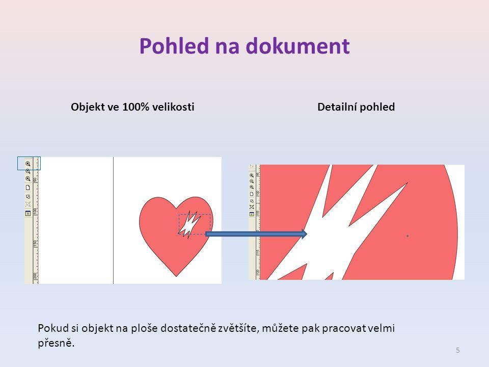 Pohled na dokument Objekt ve 100% velikostiDetailní pohled Pokud si objekt na ploše dostatečně zvětšíte, můžete pak pracovat velmi přesně. 5