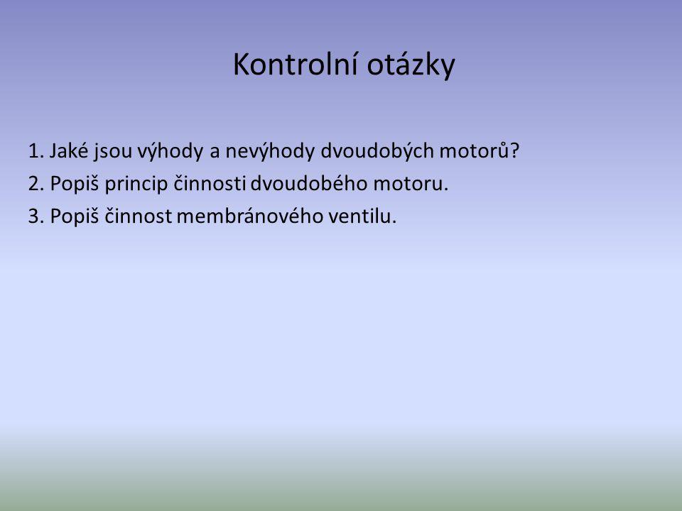 Kontrolní otázky 1. Jaké jsou výhody a nevýhody dvoudobých motorů? 2. Popiš princip činnosti dvoudobého motoru. 3. Popiš činnost membránového ventilu.