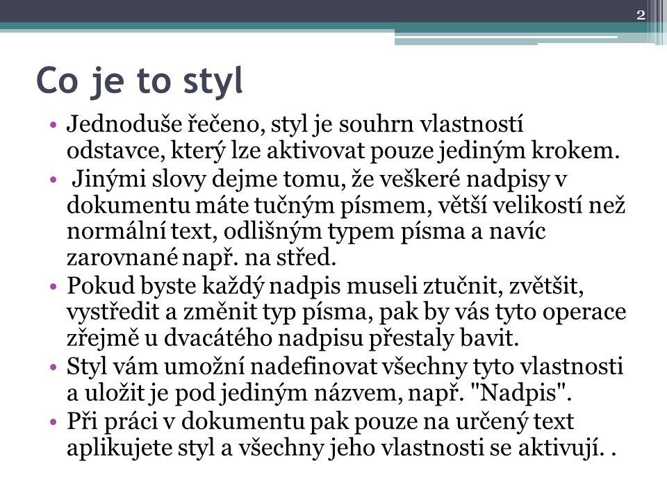 Co je to styl Jednoduše řečeno, styl je souhrn vlastností odstavce, který lze aktivovat pouze jediným krokem.