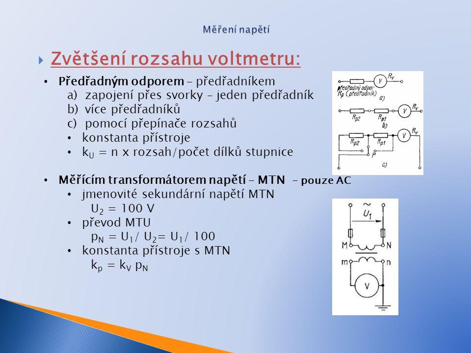  Zvětšení rozsahu voltmetru: Výpočet předřadníku Proud je v obvodu R P - R V stejný Dosazení dle Ohmova zákona nebo Vyjádření R P po úpravě Potřebujeme-li rozsah voltmetru zvětšit n-krát, musí mít předřadník odpor (n - 1)krát větší,