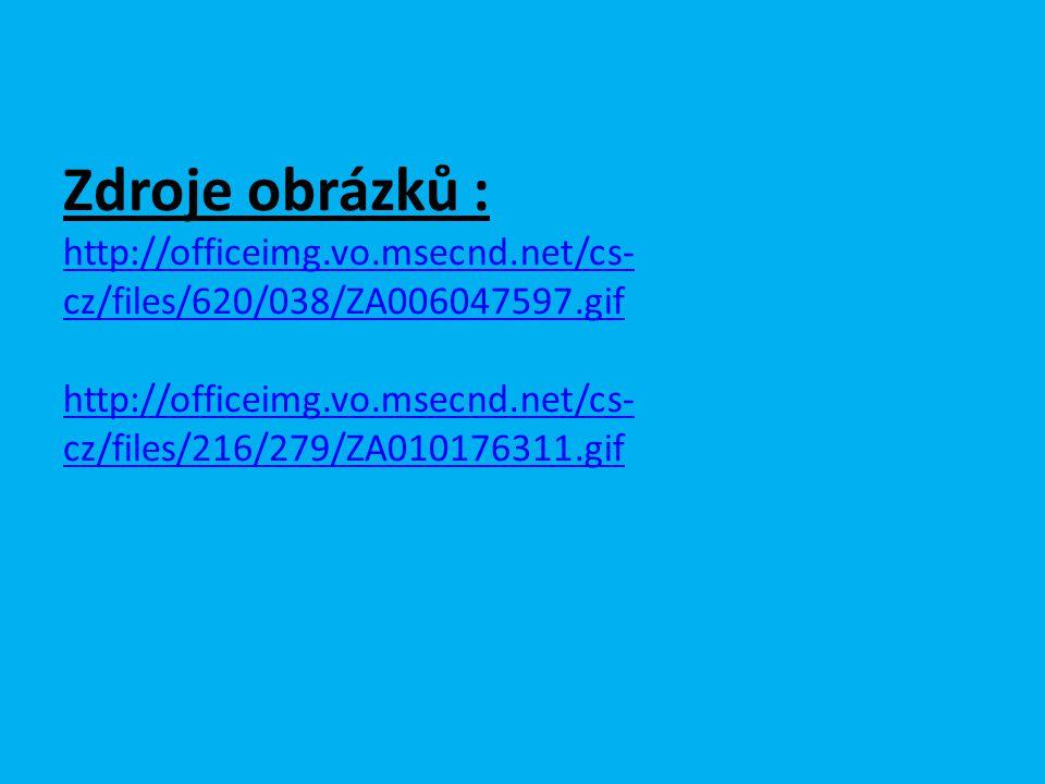 Zdroje obrázků : http://officeimg.vo.msecnd.net/cs- cz/files/620/038/ZA006047597.gif http://officeimg.vo.msecnd.net/cs- cz/files/216/279/ZA010176311.gif http://officeimg.vo.msecnd.net/cs- cz/files/620/038/ZA006047597.gif http://officeimg.vo.msecnd.net/cs- cz/files/216/279/ZA010176311.gif